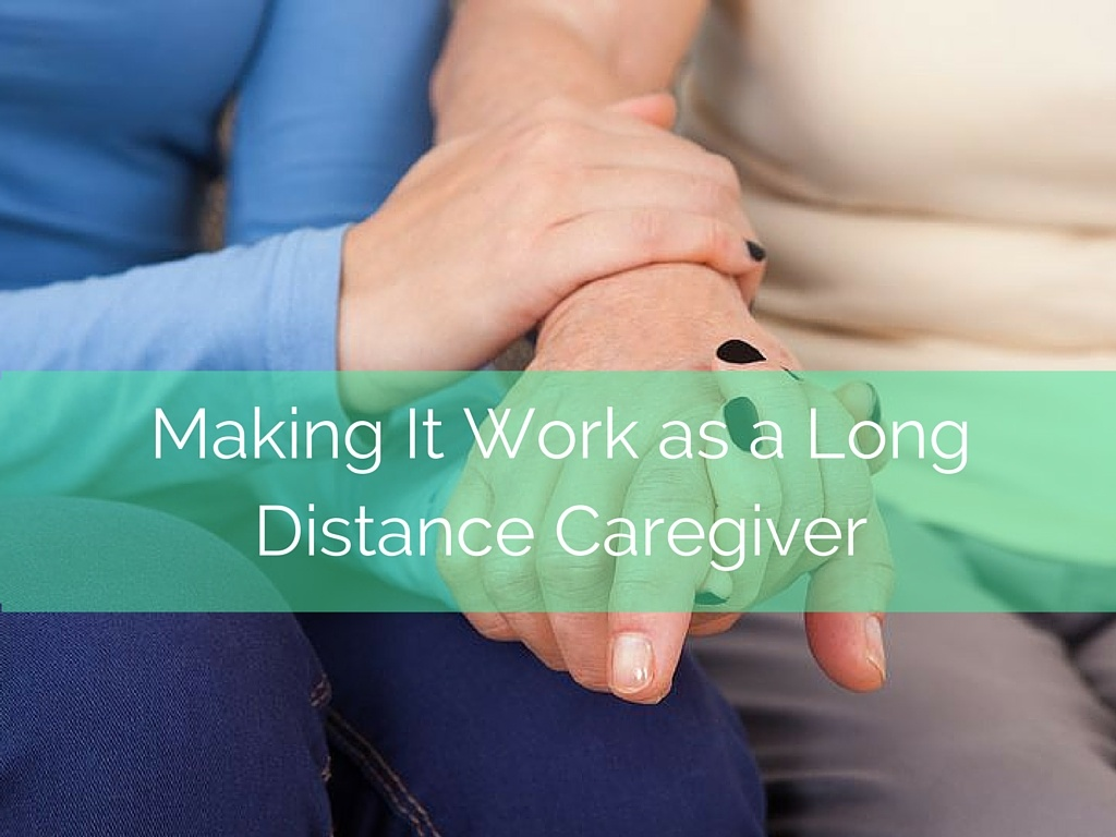 Making It Work as a Long Distance Caregiver